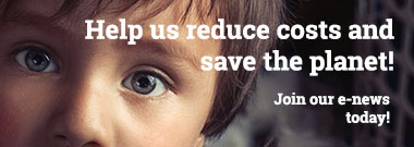 Help us reduce costs and save the planet! Join our e-news today!